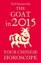 The Goat in 2015: Your Chinese Horoscope by Neil Somerville