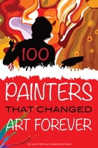 100 Painters that Changed Art Forever by alex trostanetskiy