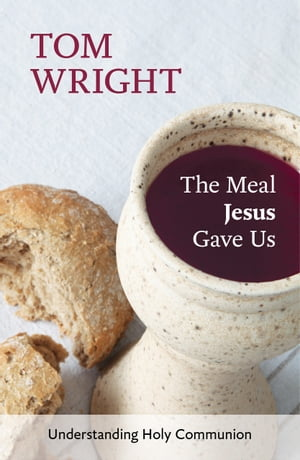 The Meal Jesus Gave Us Understanding Holy Communion