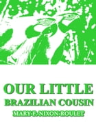 Our Little Brazilian Cousin by Mary F. Nixon-Roulet