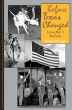 Before Texas Changed: A Fort Worth Boyhood by David Murph