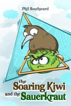 The Soaring Kiwi and the Sauerkraut by Phil Southward