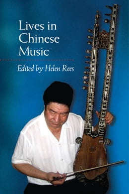 Book Lives in Chinese Music by Helen Rees