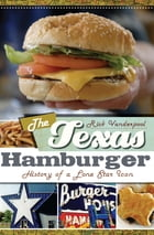 The Texas Hamburger: History of a Lone Star Icon by Rick Vanderpool