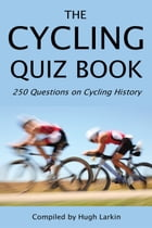 The Cycling Quiz Book: 250 Questions on Cycling History by Hugh Larkin