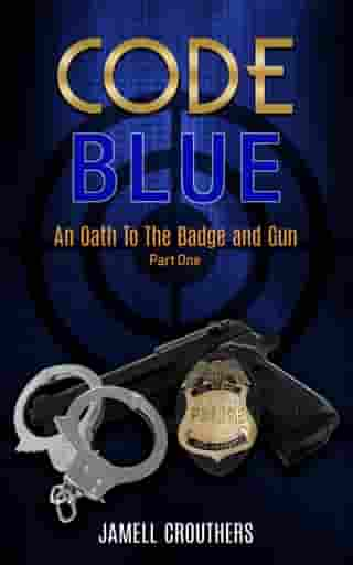 Code Blue: An Oath to the Badge and Gun: Book 1 of 5