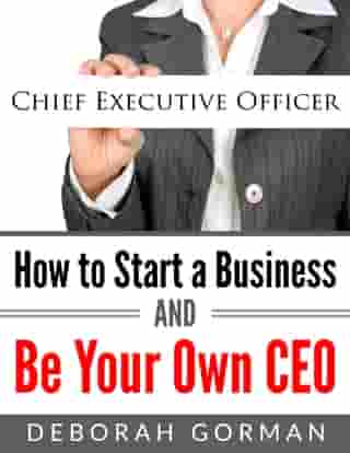 How to Start a Business and Be Your Own CEO