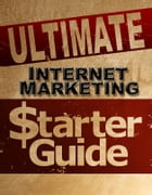 Ultimate Internet Marketing Starter Guide by Anonymous