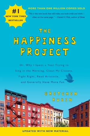 The Happiness Project (Revised Edition) Or,  Why I Spent a Year Trying to Sing in the Morning,  Clean My Closets,  Fight Right,  Read Aristotle,  and Gener