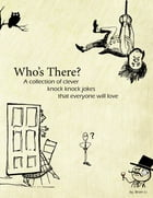 Who's There?: A collection of clever knock knock jokes that everyone will love by Brian t.l.