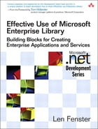 Effective Use of Microsoft Enterprise Library: Building Blocks for Creating Enterprise Applications and Services by Len Fenster