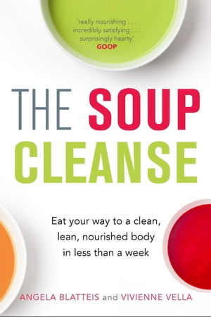 The Soup Cleanse Eat Your Way to a Clean,  Lean,  Nourished Body in Less than a Week