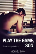 Play the Game, Son: A true story, made up by Michael Swan