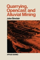 Quarrying Opencast and Alluvial Mining by John Sinclair