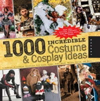 1,000 Incredible Costume and Cosplay Ideas: A Showcase of Creative Characters from Anime, Manga…