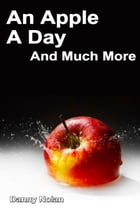 An Apple a Day: And Much More by Danny Nolan