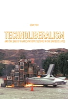 Technoliberalism and the End of Participatory Culture in the United States by Adam Fish