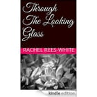 Through The Looking Glass by Rachel Rees-White