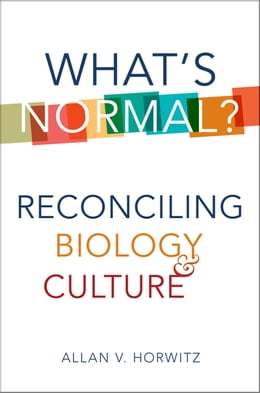 Book What's Normal?: Reconciling Biology and Culture by Allan V. Horwitz