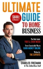 Ultimate Guide to Home Business by Charles Freeman