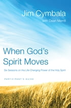When God's Spirit Moves Participant's Guide: Six Sessions on the Life-Changing Power of the Holy Spirit by Jim Cymbala