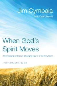 When God's Spirit Moves Participant's Guide: Six Sessions on the Life-Changing Power of the Holy…