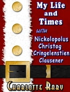My Life and Times with Nickolopolus Christog Cringelenstien Clausener