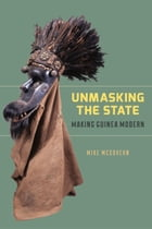 Unmasking the State: Making Guinea Modern by Mike McGovern