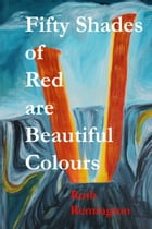 Fifty Shades of Red are Beautiful Colours by Ruth Remington