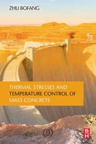 Thermal Stresses and Temperature Control of Mass Concrete by Zhu Bofang