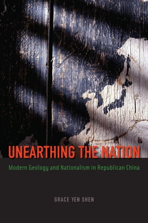 Unearthing the Nation Modern Geology and Nationalism in Republican China