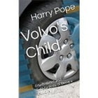 Volvo's Child: Frustrations and satisfactions of being a Volvo family by Harry Pope