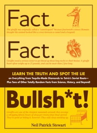 Fact. Fact. Bullsh*t!: Learn the Truth and Spot the Lie on Everything from Tequila-Made Diamonds to…