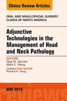 Book Adjunctive Technologies in the Management of Head and Neck Pathology, An Issue of Oral and… by Nagi Demian