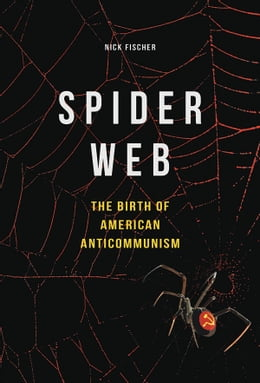 Book Spider Web: The Birth of American Anticommunism by Nick Fischer