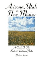 Arizona, Utah & New Mexico: A Guide to the State & National Parks by Barbara  Sinotte