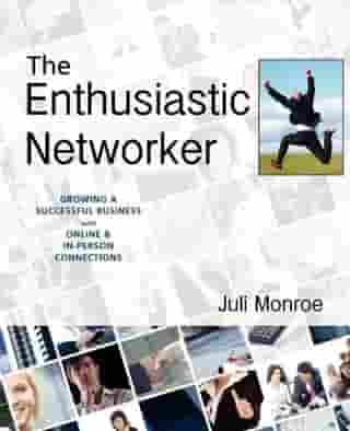 The Enthusiastic Networker by Juli Monroe