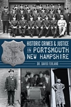 Historic Crimes & Justice in Portsmouth, New Hampshire by Dr. David Ferland