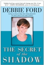 The Secret of the Shadow: The Power of Owning Your Story by Debbie Ford