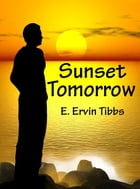 Sunset Tomorrow by E. Ervin Tibbs