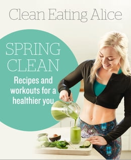 Book Clean Eating Alice Spring Clean: Recipes and Workouts for a Healthier You by Alice Liveing