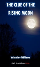 The Clue of the Rising Moon: A Trevor Dene Mystery by Valentine Williams