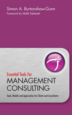 Essential Tools for Management Consulting Tools,  Models and Approaches for Clients and Consultants