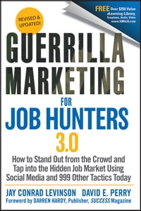 Guerrilla Marketing for Job Hunters 3.0: How to Stand Out from the Crowd and Tap Into the Hidden…
