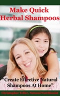 Make Quick Herbal Shampoos: Create Effective Natural Shampoos At Home 55d579e1-bd44-4e86-8433-4b9890b98c0c