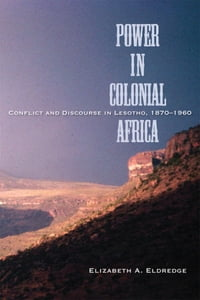 Power in Colonial Africa: Conflict and Discourse in Lesotho, 1870-1960