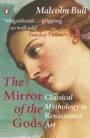 The Mirror of the Gods Classical Mythology in Renaissance Art