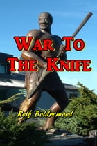 War t the Knife by Rolf Boldrewood