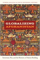 Globalizing Afghanistan: Terrorism, War, and the Rhetoric of Nation Building by Zubeda Jalalzai