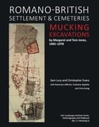 Romano-British Settlement and Cemeteries at Mucking: Excavations by Margaret and Tom Jones, 1965–1978 by Sam Lucy